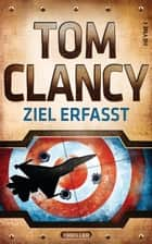 Ziel erfasst ebook by Tom Clancy, Michael Bayer