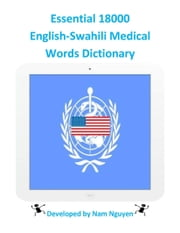 Essential 18000 English-Swahili Medical Words Dictionary ebook by Nam Nguyen