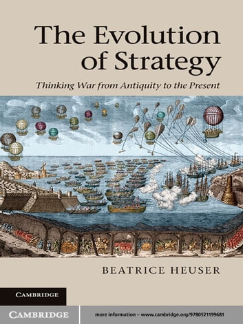 The Evolution of Strategy - Thinking War from Antiquity to the Present ebook by Beatrice Heuser