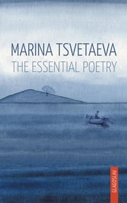 Marina Tsvetaeva: The Essential Poetry ebook by Marina Tsvetaeva