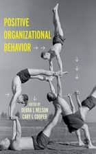 Positive Organizational Behavior ebook by Debra Nelson,Dr. Cary P. Cooper