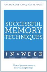 Successful Memory Techniques In A Week - How to Improve Memory In Seven Simple Steps ebook by Jonathan Hancock,Cheryl Buggy