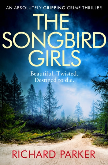 The Songbird Girls - An absolutely gripping crime thriller ebook by Richard Parker