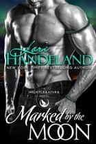 Marked by the Moon - A Sexy Shifter Paranormal Romance Series ebook by
