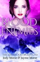 Blood Enemies - The Sherwood Wolves, #10 電子書 by Jody Morse, Jayme Morse