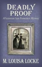 Deadly Proof: A Victorian San Francisco Mystery ekitaplar by M. Louisa Locke