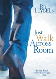Just Walk Across the Room - Simple Steps Pointing People to Faith ebook by Bill Hybels