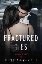 Fractured Ties: Boykov Bratva ebook by Bethany-Kris