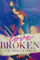 Love Broken ebook by J.D. Hollyfield