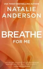 Breathe For Me (Be for Me: Xander) ebook by Natalie Anderson