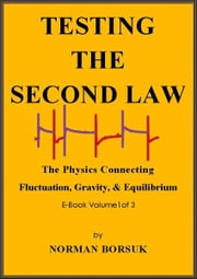 Testing The Second Law: The Physics Connecting Fluctuation, Gravity, and Equilibrium – vol.1 ebook by Norman Borsuk