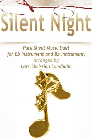 Silent Night Pure Sheet Music Duet for Eb Instrument and Bb Instrument, Arranged by Lars Christian Lundholm ebook by Pure Sheet Music