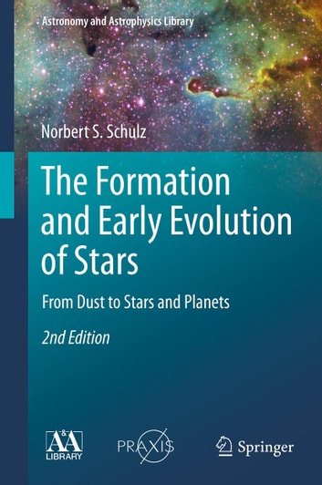 The Formation and Early Evolution of Stars - From Dust to Stars and Planets ebook by Norbert S. Schulz