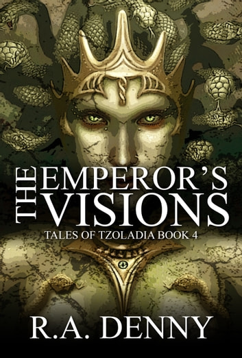 The Emperor's Visions (Tales of Tzoladia Book 4) ebooks by R.A. Denny