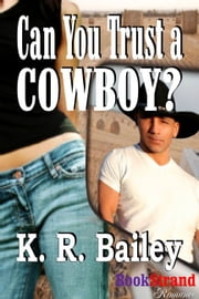 Can You Trust A Cowboy? ebook by K. R. Bailey
