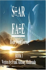 Star Fate - Home World Journey ebook by Frank Anthony Maldonado