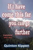 If I Have Come This Far You Can Go Further ebook by Quinton Kippen