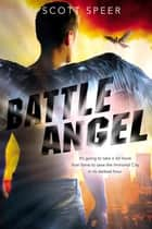 Battle Angel - An Immortal City Novel ebook by Scott Speer