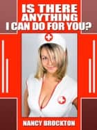 Is There Anything I Can Do For You? An Interracial Sexy Nurse Erotic Short ebook by Nancy Brockton