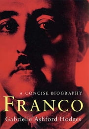 Franco - A Concise Biography ebook by Gabrielle Ashford Hodges
