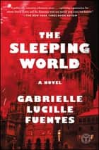 The Sleeping World - A Novel ebook by Gabrielle Lucille Fuentes