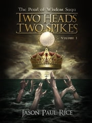 Two Heads, Two Spikes - The Pearl of Wisdom Saga, #1 ebook by Jason Paul Rice