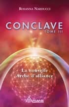 Conclave, tome III - La nouvelle Arche d'alliance ebook by Rosanna Narducci, Carl Lemyre, Monique Riendeau,...