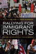 Rallying for Immigrant Rights ebook by Kim Voss,Irene Bloemraad