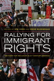 Rallying for Immigrant Rights - The Fight for Inclusion in 21st Century America ebook by Kim Voss,Irene Bloemraad