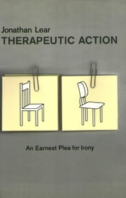 Therapeutic Action - An Earnest Plea for Irony ebook by Jonathan Lear