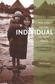 The Rise of the Individual in 1950s Israel - A Challenge to Collectivism ebook by Orit Rozin