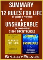 Summary of 12 Rules for Life: An Antidote to Chaos by Jordan B. Peterson + Summary of Unshakeable by Tony Robbins 2-in-1 Boxset Bundle ebook by SpeedyReads