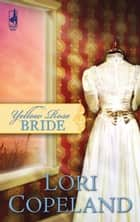 Yellow Rose Bride ebook by Lori Copeland