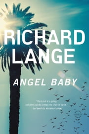 Angel Baby - A Novel ebook by Richard Lange