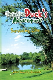 Quackless Duck's Adventure - Surviving Life ebook by Jane Lowrey-Christian