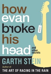 How Evan Broke His Head and Other Secrets ebook by Garth Stein