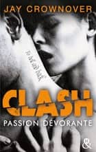 Clash T3 : Passion dévorante - la suite du spin-off de Marked Men ebook by Jay Crownover