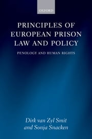 Principles of European Prison Law and Policy: Penology and Human Rights ebook by Dirk van Zyl Smit,Sonja Snacken