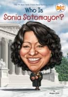 Who Is Sonia Sotomayor? ebook by Megan Stine, Who HQ, Dede Putra