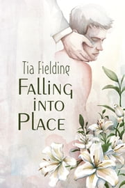 Falling Into Place ebook by Tia Fielding