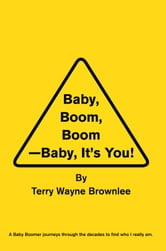 Baby Boom, Boom, Baby, It's You! ebook by Terry Wayne Brownlee
