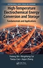 High-Temperature Electrochemical Energy Conversion and Storage - Fundamentals and Applications ebook by Jiujun Zhang, Yixiang Shi, Ningsheng Cai,...