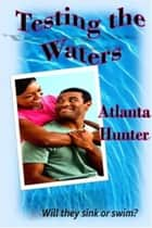 Testing the Waters ebook by Atlanta Hunter