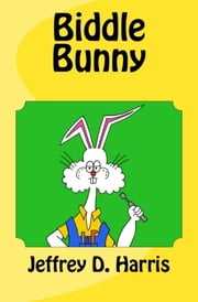 Biddle Bunny - and the Color Snatcher ebook by Jeffrey D. Harris