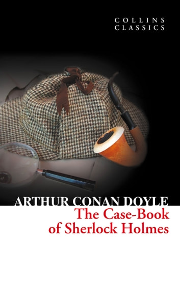 The Case-Book of Sherlock Holmes (Collins Classics) ekitaplar by Sir Arthur Conan Doyle