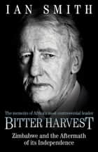 Bitter Harvest - The Great Betrayal and the Dreadful Aftermath ebook by Ian Smith