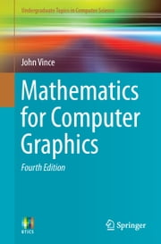 Mathematics for Computer Graphics ebook by John Vince