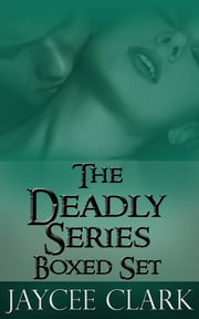 The Deadly Series Boxed Set ebook by Jaycee Clark