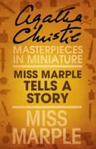 Miss Marple Tells a Story: A Miss Marple Short Story ebook by Agatha Christie
