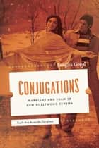Conjugations - Marriage and Form in New Bollywood Cinema ebook by Sangita Gopal